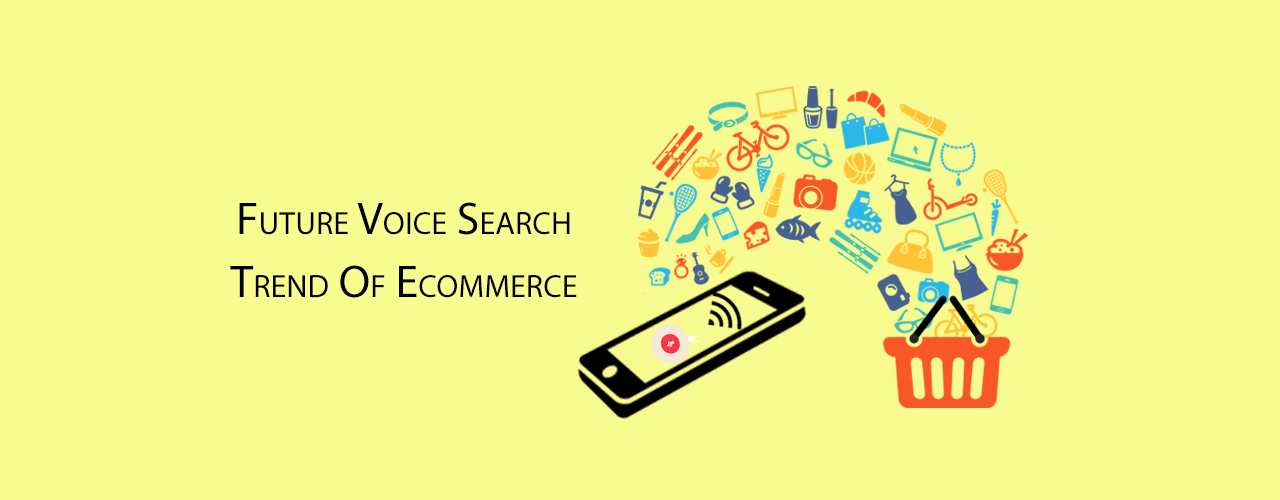 Listen to the Upcoming Voice Search Trend of Ecommerce